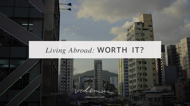Living Abroad: Worth It? | Videmus Art. Syd Wachs.