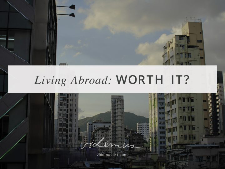 Living Abroad: Worth It?